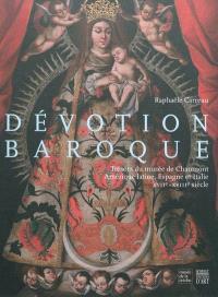 Dévotion baroque : trésors du musée de Chaumont : Amérique latine, Espagne et Italie, XVIIe-XVIIIe siècle