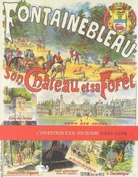 Fontainebleau, son château et sa forêt : l'invention d'un tourisme (1820-1939)