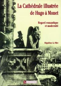 La cathédrale illustrée de Hugo à Monet : regard romantique et modernité