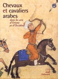 Chevaux et cavaliers arabes dans les arts d'Orient et d'Occident : exposition, Paris, Institut du monde arabe, 25 nov. 2002-30 mars 2003