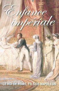 Enfance impériale : le roi de Rome, fils de Napoléon