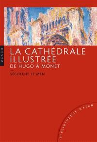 La cathédrale illustrée de Hugo à Monet
