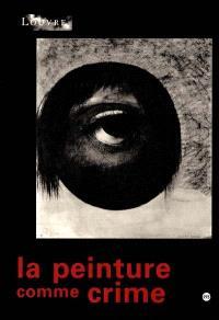 La peinture comme crime ou La part maudite de la modernité : exposition, Paris, Musée du Louvre, 15 octobre 2001-14 janvier 2002