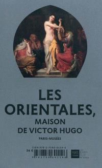 Les Orientales : Maison de Victor Hugo, 26 mars-4 juillet 2010