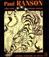 Paul Ranson, 1861-1909 : japonisme, symbolisme, Art nouveau : catalogue raisonné