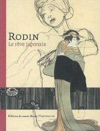Rodin, le rêve japonais : exposition, Paris, Musée Rodin, 16 mai-9 sept. 2007