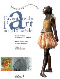 L'aventure de l'art au XIXe siècle : peinture, sculpture, architecture