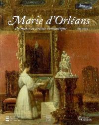 Marie d'Orléans, 1813-1839 : princesse et artiste romantique : expositions, Paris, Musée du Louvre, 18 avr.-31 juil. 2008 ; Chantilly, Musée de Condé, 9 avr.-31 juil. 2008