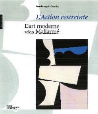 L'action restreinte : l'art moderne selon Mallarmé : exposition, Nantes, Musée des beaux-arts, 7 avril-3 juillet 2005