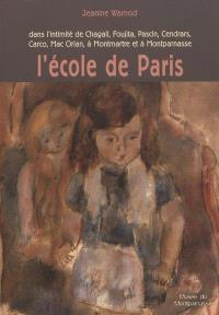 L'école de Paris : dans l'intimité de Chagall, Foujita, Pascin, Cendrars, Carco, Mac Orlan, à Montmartre et à Montparnasse