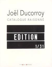 Joël Ducorroy : catalogue raisonné : édition 1-31