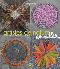 Artistes de nature en ville : pratiquer le land art urbain