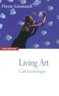 Living art : l'art numérique
