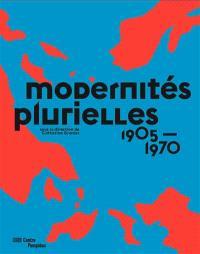 Modernités plurielles, 1905-1970 : dans les collections du Musée national d'art moderne