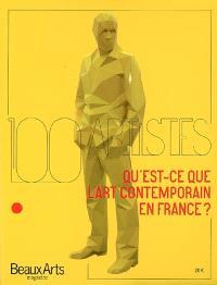 Qu'est-ce que l'art contemporain en France ? : 100 artistes