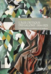L'âge critique des salons : 1914-1925 : l'école française, la tradition et l'art moderne
