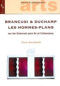 Brancusi & Duchamp : les hommes-plans : sur les Colonnes sans fin et l'inframince