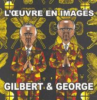 Gilbert & George : l'oeuvre en images, 1971-2005