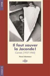 Il faut sauver la Joconde : carnets (1937-1945)