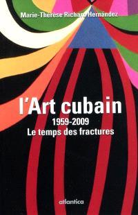 L'art cubain, 1959-2009 : le temps des fractures