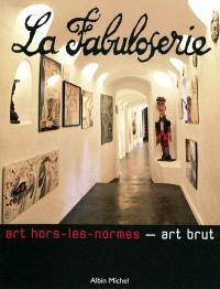 La Fabuloserie : art hors-les-normes, art brut