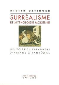 Le surréalisme et la mythologie moderne : les voies du labyrinthe : d'Ariane à Fantômas