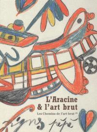 Les chemins de l'art brut. Volume 8, L'Aracine & l'art brut