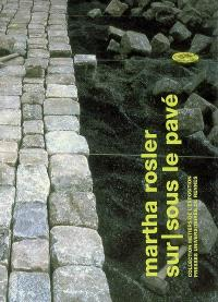 Martha Rosler, sur-sous le pavé : exposition, Galerie Art & essai, Université de Rennes, 16 mars-21 avril 2006