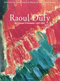 Raoul Dufy : de l'Estaque à Forcalquier, 1909-1953