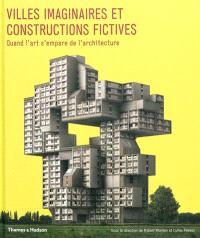 Villes imaginaires et constructions fictives : quand l'art s'empare de l'architecture