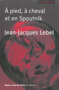 A pied, à cheval et en Spoutnik : quelques écrits 1961-2009