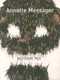 Annette Messager, mot pour mot : textes, écrits, entretiens