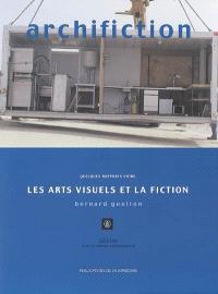 Archifiction : quelques rapports entre les arts visuels et la fiction