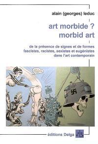 Art morbide ? Morbid art : de la présence de signes et de formes fascistes, racistes, sexistes et eugénistes dans l'art contemporain