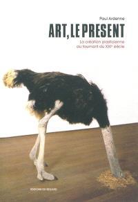 Art, le présent : la création plasticienne au tournant du XXIe siècle