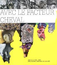 Avec le facteur Cheval : exposition, Paris, Musée de la Poste, 6 avr.-1er sept. 2007