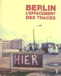 Berlin, l'effacement des traces : 1989-2009