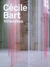 Cécile Bart : virevoltes : exposition, chapelle de l'Oratoire, Nantes, 29 janvier 2009 - 26 avril 2010