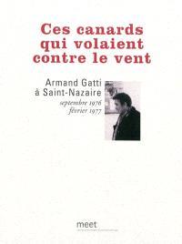 Ces canards qui volaient contre le vent : Armand Gatti à Saint-Nazaire, septembre 1976-février 1977