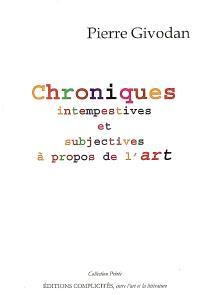 Chroniques intempestives et subjectives à propos de l'art