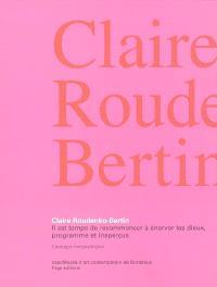 Claire Roudenko-Bertin : il est temps de recommencer à énerver les dieux, programme et aperçus : exposition, Bordeaux, CAPC-Musée d'art contemporain, 29 avril-15 août 2004