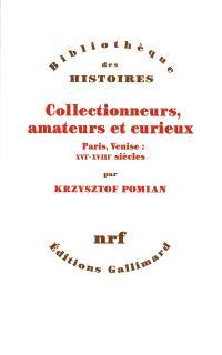Collectionneurs, amateurs et curieux : Paris-Venise, XVIe-XVIIe siècle