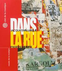 Dans la rue : Jacques Villeglé, affiches lacérées, Pierre Henry, parcours sonore : exposition, 30 mai-3 septembre 2000, Cité de la musique, Paris