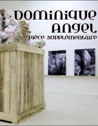 Dominique Angel : pièce supplémentaire