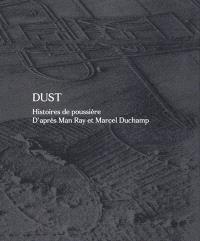 Dust : histoires de poussière : d'après Man Ray et Marcel Duchamp