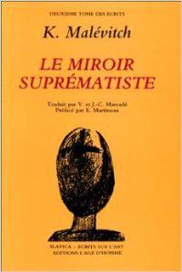 Ecrits. Volume 2, Le miroir suprématiste : tous les articles parus en russe de 1913 à 1928, avec des documents sur le suprématisme