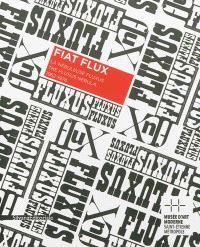 Fiat flux : la nébuleuse Fluxus, 1962-1978 = Fiat flux : the Fluxus nebula, 1962-1978