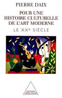 Histoire culturelle de l'art moderne. Volume 2, Le XXe siècle