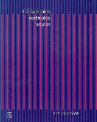 Horizontales, verticales, seules : art concret : exposition, Pontoise, Musée Tavet-Delacour, 28 oct. 2006-28 janv. 2007