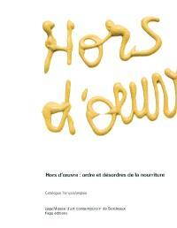 Hors-d'oeuvre, ordre et désordre de la nourriture : exposition, Bordeaux, capcMusée d'art contemporain, 9 octobre 2004-13 février 2005